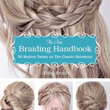 The New Braiding Handbook: 50 Modern Twists on the Classic Hairstyle