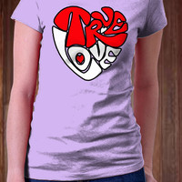 True Love Women T-Shirt - Valentine T-Shirt - Special Day Design T-Shirt - All Color Available )