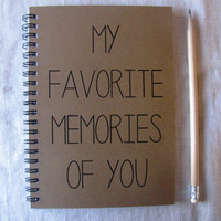 My favorite memories of you - 5 x 7 journal