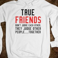 TRUE FRIENDS. IN MORE STYLES SUCH AS HOODIES, PULLOVER SWEATERS, TANK TOPS AND MORE  (CLICK BUY TO SEE)