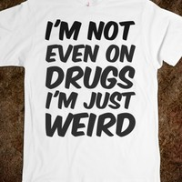 Not even on drugs just weird white tee t shirt tshirt