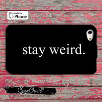 Stay Weird Funny Custom iPhone 4 and 4s Case and Custom iPhone 5 and 5s and 5c Case