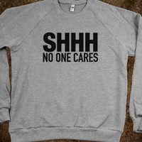 SHHH NO ONE CARES SWEATSHIRT (IDA422325)