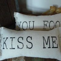 "Kiss Pillow - Kiss Me You Fool - Kiss Me Pillow - Typography Pillow - Reversible Pillow - 11"" x 6"""