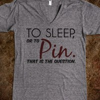 To sleep or to Pin that is the question V-Neck tee t shirt tshirt