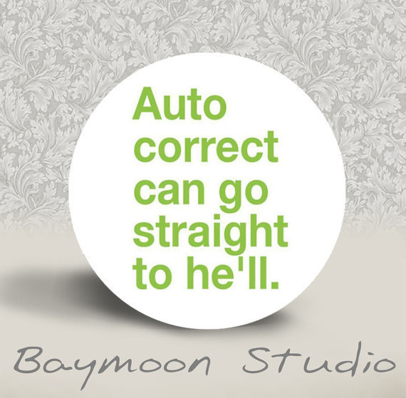 Auto Correct Can Go Straight to He'll PINBACK by BAYMOONSTUDIO
