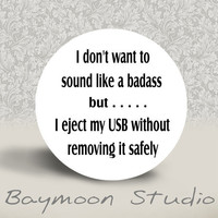 I Don&#x27;t Want to Sound Like a Badass but I Eject by BAYMOONSTUDIO