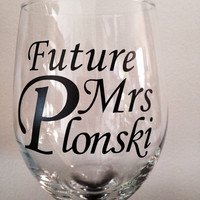 "Personalized ""Future Mrs..."" wine glass in vinyl #gettingmarried #futuremrs #engaged #wineglass"