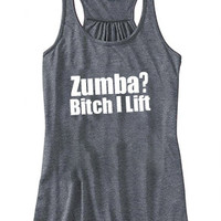 Zumba? Bitch I Lift Racerback Tank Top - Crossfit Tank Top - Work Out Shirt