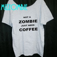 ZOMBIE COFFEE not a zombie just need coffee walking dead living dead undead ladies women slouchy loose fit off shoulder t shirt