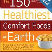 The 150 Healthiest Comfort Foods on Earth by Jonny Bowden Ph.D. C.N.S. (Author) , Jeannette Bessinger C.H.H.C. (Author)