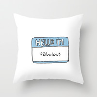 Hello I'm Fabulous Throw Pillow by hayimfabulous
