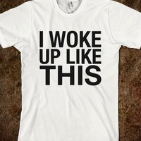 I WOKE UP LIKE THIS T-SHIRT (IDB321225)