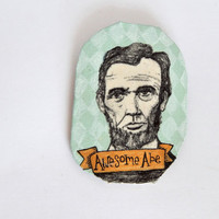 Awesome Abe Badge // Presidents // Abraham Lincoln // Pinback Badge // Wearable Art