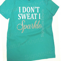 I Dont Sweat I Sparkle Shirt. Womens workout shirt. Sparkle shirt. Glitter t-shirt. Fitness shirt. Gym Shirt. Workout shirt. Crossfit tshirt