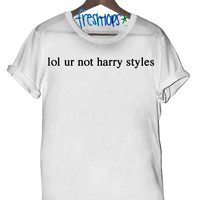 lol ur not harry styles tee