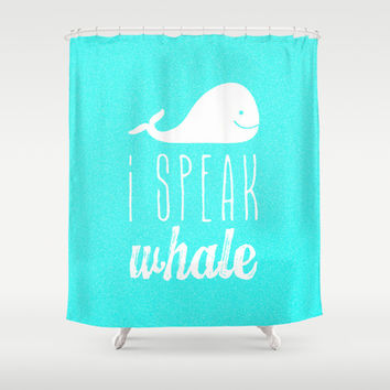 I Speak Whale Shower Curtain by M Studio