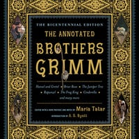 The Annotated Brothers Grimm (The Bicentennial Edition) Hardcoverby Jacob Grimm (Author) , Wilhelm Grimm (Author) , Maria Tatar (Editor, Translator)