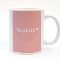 #Mature, #Funny Mug, 11 oz Mug, #Sarcastic Mug, Best Friend Gift, #GettingOld Mug