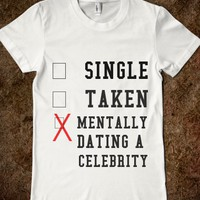 SINGLE TAKEN MENTALLY DATING A CELEBRITY