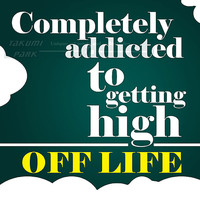 Completely Addicted To Getting High Off Life, Quote Print, Wall Art Decor, Poster Art, College Dorm Room Decor, Poster Print, Word Art