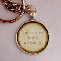 Literature Is My Boyfriend Key Chain. Book Key Chain. Bibliophile Key Chain. Book Geek.