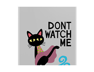 Don't watch me