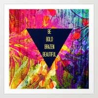 BE BOLD BRAZEN BEAUTIFUL Abstract Typography Hipster Geometric Triangle Colorful Rainbow Fine Art Art Print by EbiEmporium