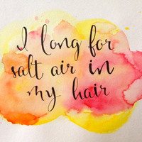 I Long for Salt Air in my Hair: Original Watercolor Quote Print 11x 14