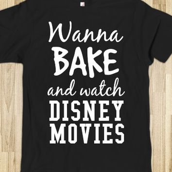 Wanna Bake and watch Disney Movies tee t shirt