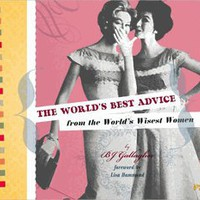 The World&#x27;s Best Advice from the World&#x27;s Wisest Women