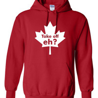 Take Off Eh Canadian Maple Leaf Funny Printed Take Off Eh Graphic Hooded Sweatshirt Canada Hoodie Oh Canada All Colors Sizes Up to 4XL