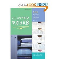 Clutter Rehab: 101 Tips and Tricks to Become an Organization Junkie and Love It!