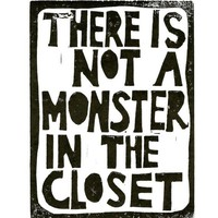 PRINT There is not a monster in the closet BLACK by thebigharumph