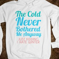 The Cold Never Bothered Me Anyway Just Kidding I Hate Winter-2XL |