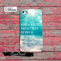 Mermaid Funny Quote Ocean Beach Kinda Pissed About Not Being A Mermaid Custom iPhone 4 and 4s Case and Custom iPhone 5 and 5s and 5c Case