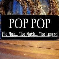 Pop Pop The Man The Myth The Legend Wood Sign | CountryWorkshop - Folk Art &amp; Primitives on ArtFire