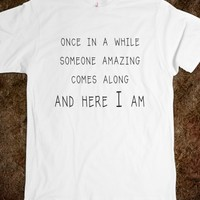 Once In A While Someone Amazing Comes Along - T Shirt Funny With Witty Quote for men, women and kids