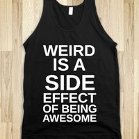 WEIRD IS A SIDE EFFECT OF BEING AWESOME BLK