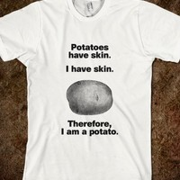 Therefore, I am a potato.