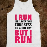 I Run Slower Than Congress On A Hot Day