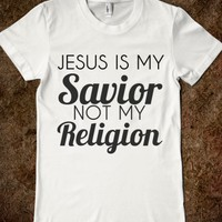 jesus is my savior not my religion - glamfoxx.com - Skreened T-shirts, Organic Shirts, Hoodies, Kids Tees, Baby One-Pieces and Tote Bags