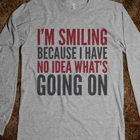 I'M SMILING BECAUSE I HAVE NO IDEA WHAT'S GOING ON LONG SLEEVE T-SHIRT (IDD100118)