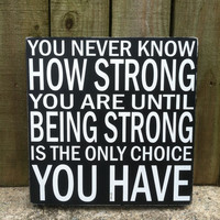You Never Know How Strong You Are - Large Block Sign - Hand Painted and Distressed