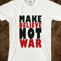 Make Believe Not War Slogan T Shirt - Tops for women, men and kids