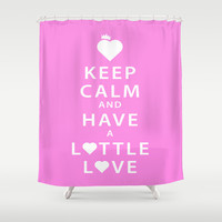 Keep Calm and Have a Lottle Love Pink Shower Curtain by Lottle