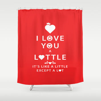 Love you a  lottle Its like a little except a lot. Red Shower Curtain by Lottle