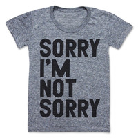 I liked this design on #Fab. Sorry I'm Not Sorry Women's Tee
