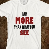 I Am More Than What You See Quote T Shirt - Tops for women, men and kids