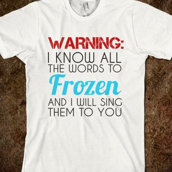 WARNING: I KNOW ALL THE WORDS TO FROZEN REG TEE - glamfoxx.com - Skreened T-shirts, Organic Shirts, Hoodies, Kids Tees, Baby One-Pieces and Tote Bags